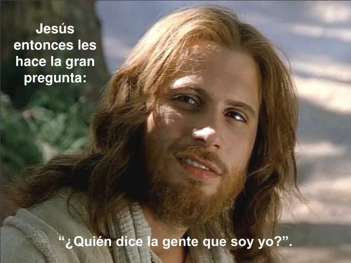 Jesús entonces les hace la gran pregunta: