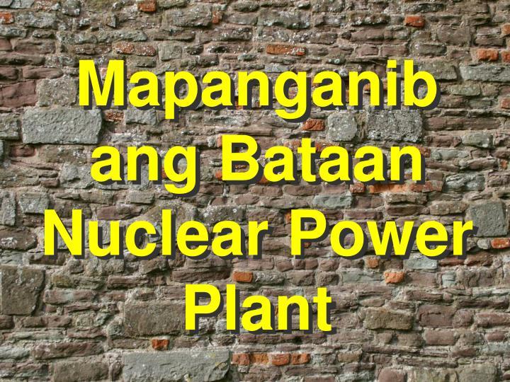 Mapanganib ang Bataan Nuclear Power Plant