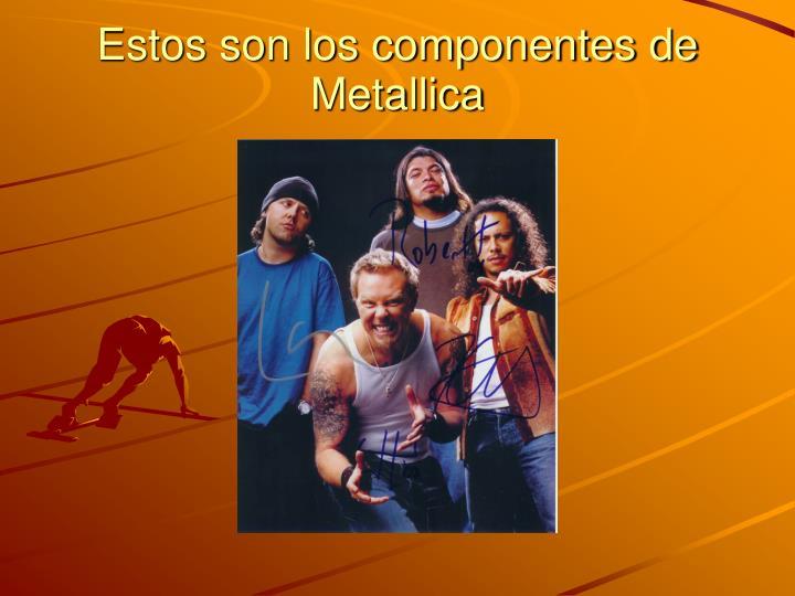 Estos son los componentes de Metallica