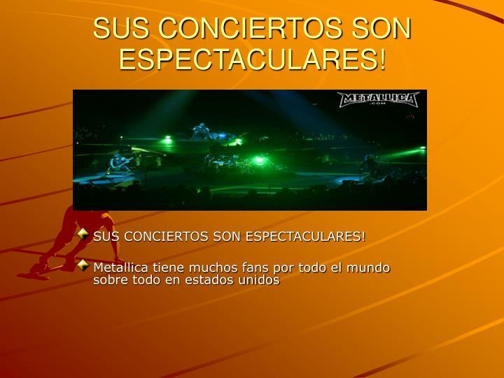SUS CONCIERTOS SON ESPECTACULARES!