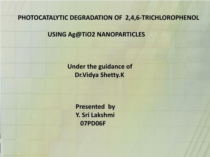 PHOTOCATALYTIC DEGRADATION OF  2,4,6-TRICHLOROPHENOL