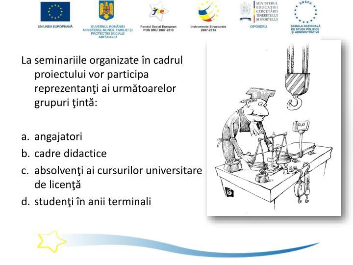 La seminariile organizate în cadrul proiectului vor participa reprezentanţi ai următoarelor grupuri ţintă: