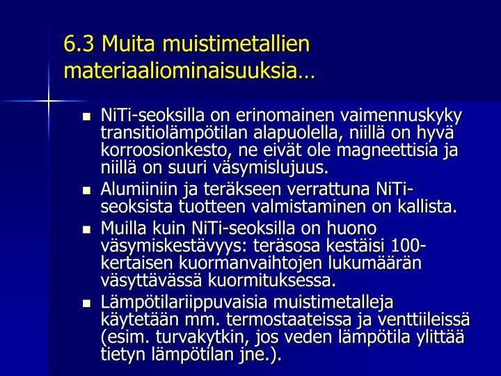 6.3 Muita muistimetallien materiaaliominaisuuksia…