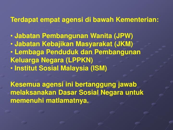 Terdapat empat agensi di bawah Kementerian: