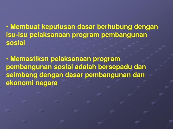 Membuat keputusan dasar berhubung dengan isu-isu pelaksanaan program pembangunan sosial
