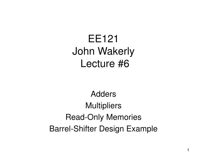 Ee121 john wakerly lecture 6