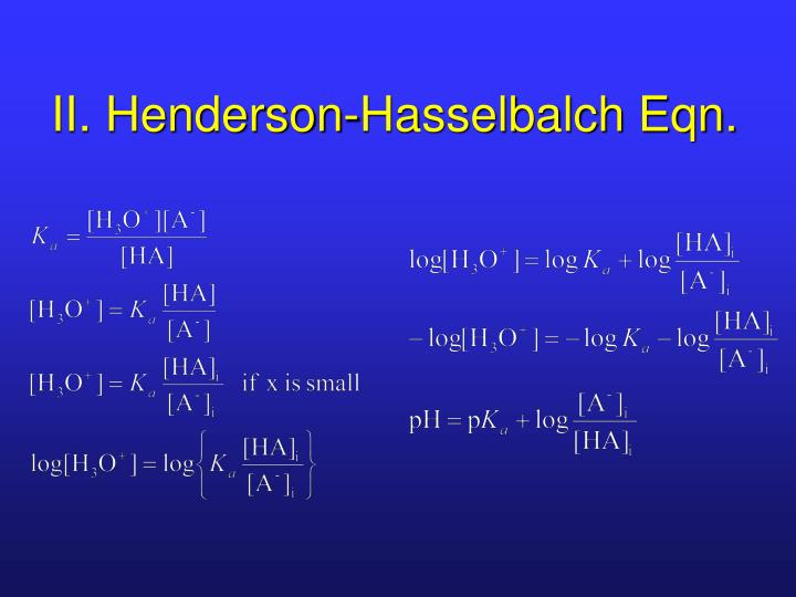 II. Henderson-Hasselbalch Eqn.