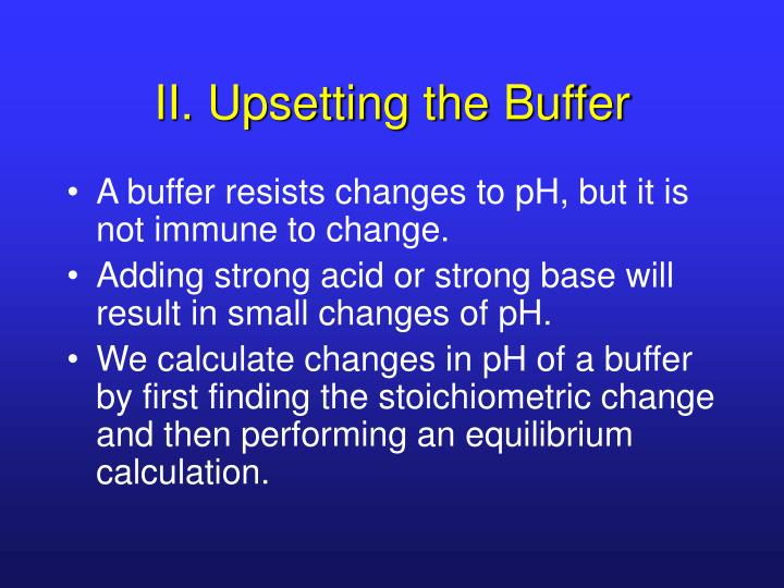 II. Upsetting the Buffer