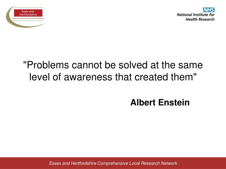Problems cannot be solved at the same level of awareness that created them