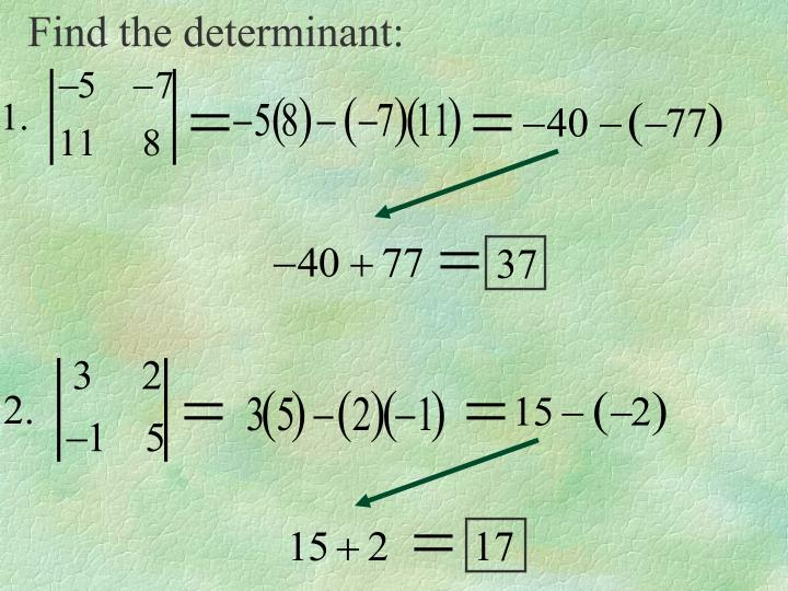Find the determinant: