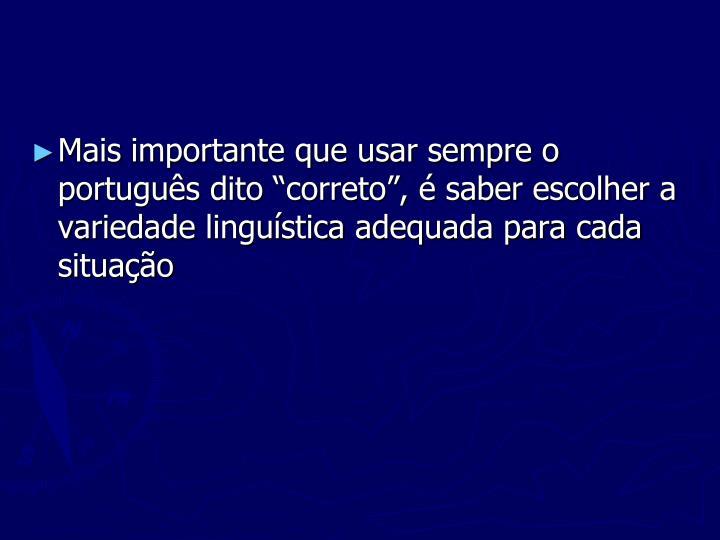 """Mais importante que usar sempre o português dito """"correto"""", é saber escolher a variedade"""