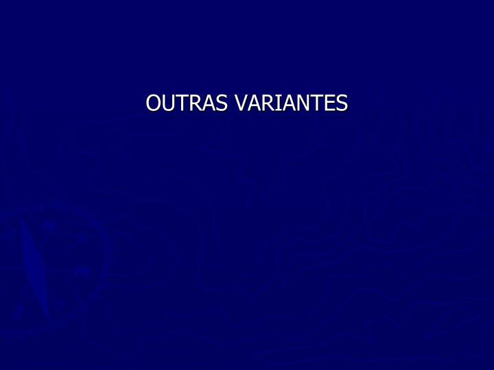 OUTRAS VARIANTES