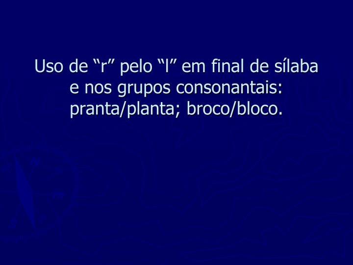 """Uso de """"r"""" pelo """"l"""" em final de sílaba e nos grupos consonantais:"""