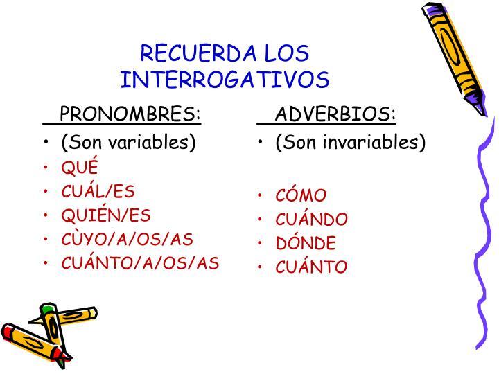 RECUERDA LOS INTERROGATIVOS
