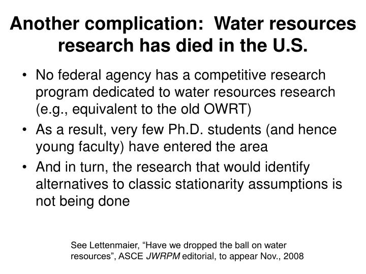 Another complication:  Water resources research has died in the U.S.