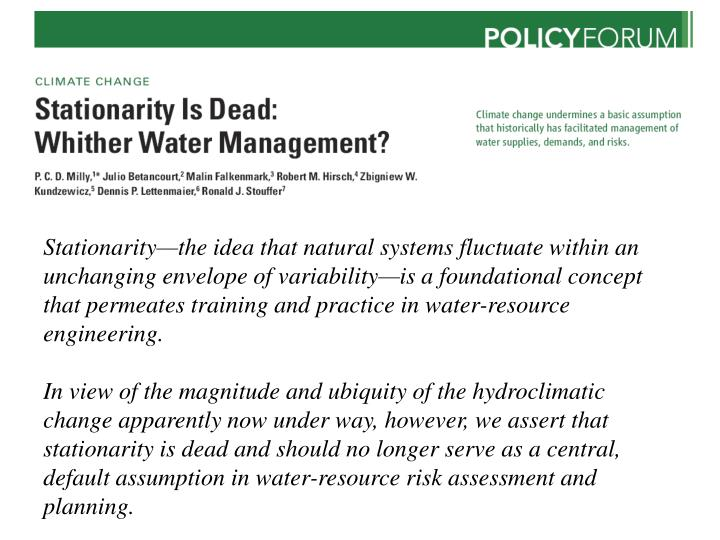 Stationaritythe idea that natural systems fluctuate within an unchanging envelope of variabilityis a foundational concept that permeates training and practice in water-resource engineering.