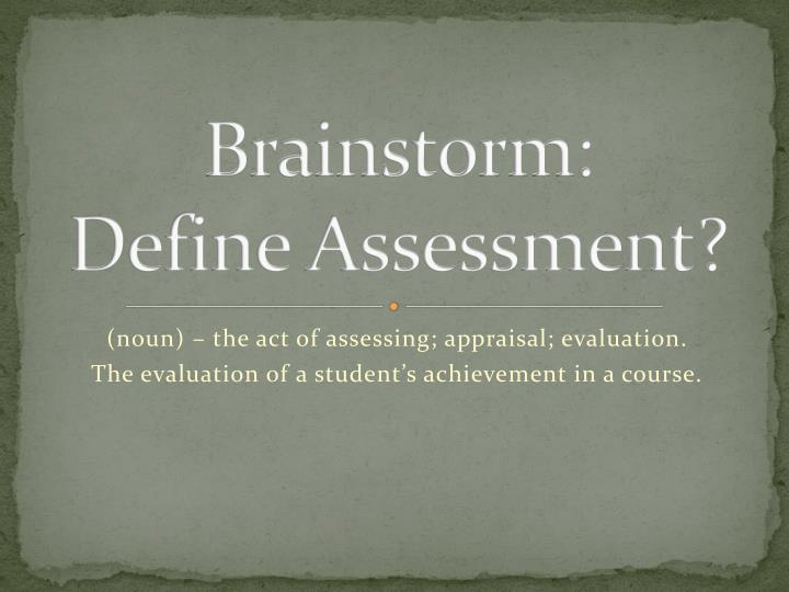 Brainstorm:      Define Assessment?
