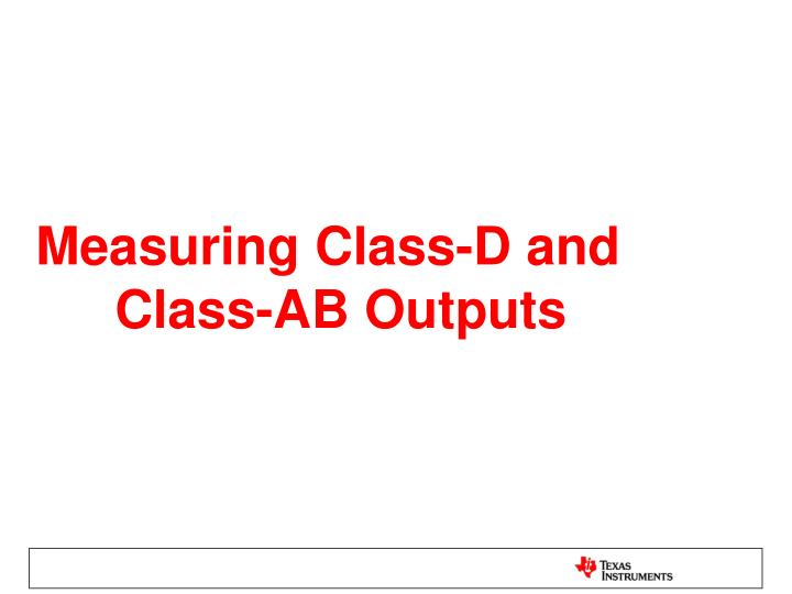 Measuring Class-D and 	Class-AB Outputs