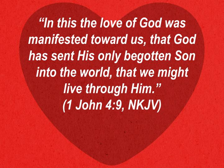 """In this the love of God was manifested toward us,"