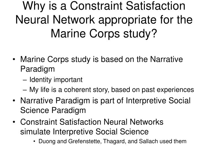 Why is a Constraint Satisfaction Neural Network appropriate for the Marine Corps study?