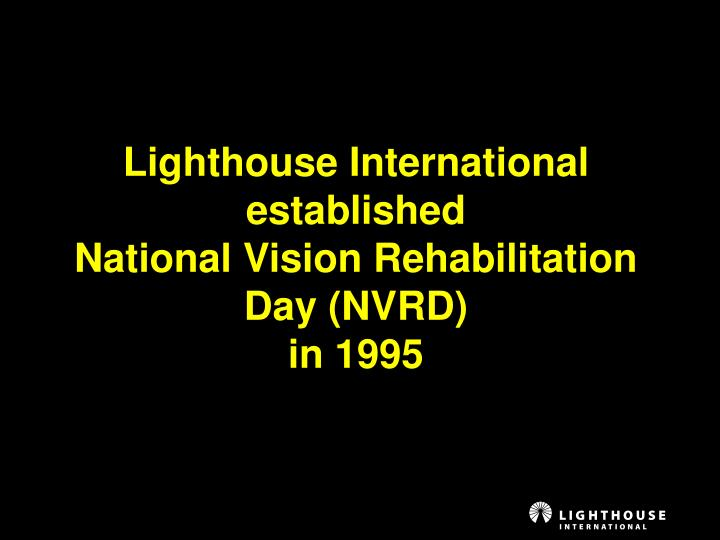 Lighthouse international established national vision rehabilitation day nvrd in 1995