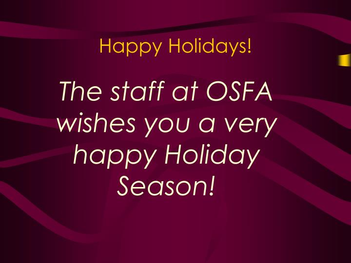 The staff at OSFA wishes you a very happy Holiday Season!