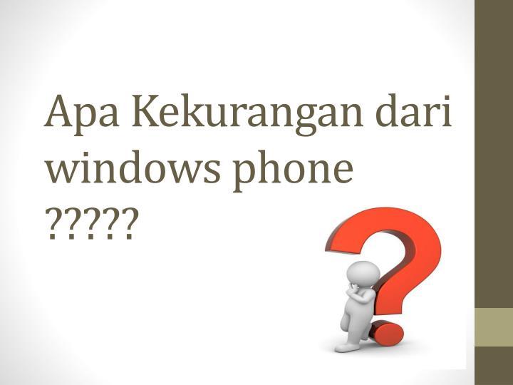 Apa Kekurangan dari windows phone ?????
