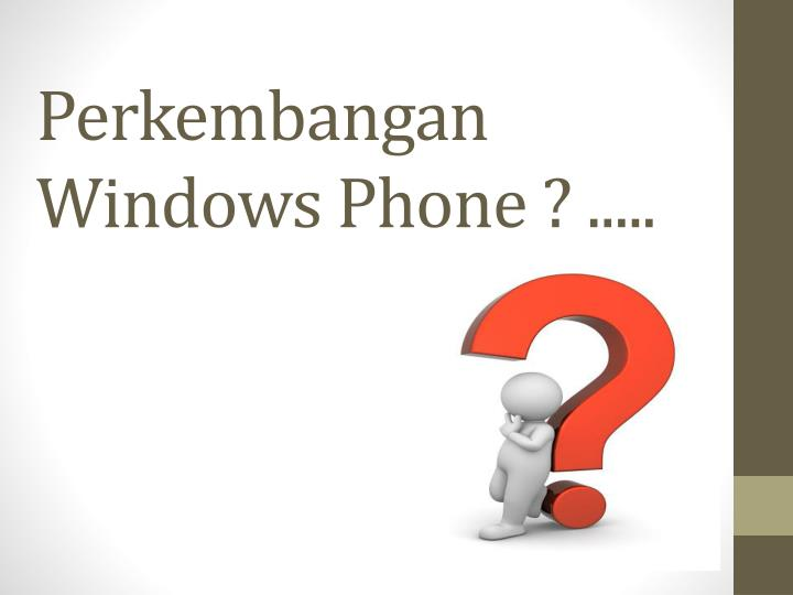 Perkembangan Windows Phone ? .....