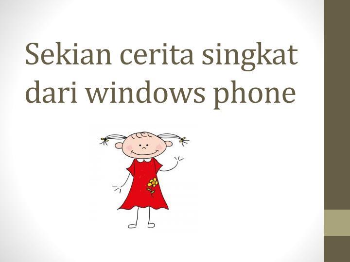 Sekian cerita singkat dari windows phone
