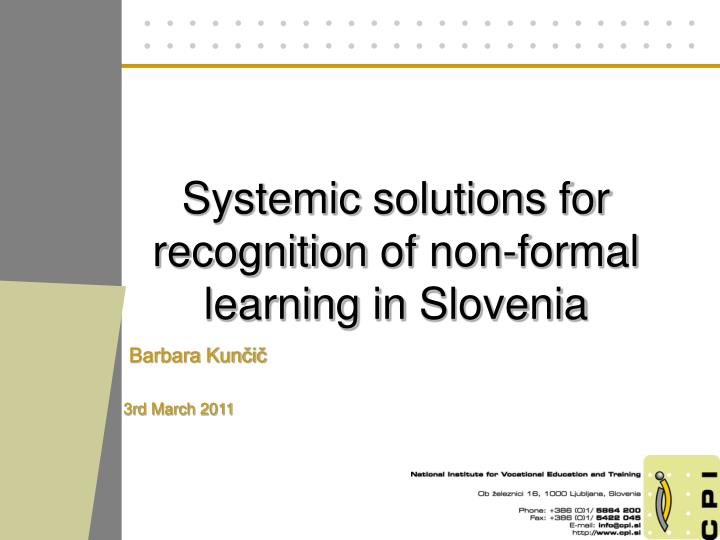 Systemic solutions for recognition of non formal learning in slovenia