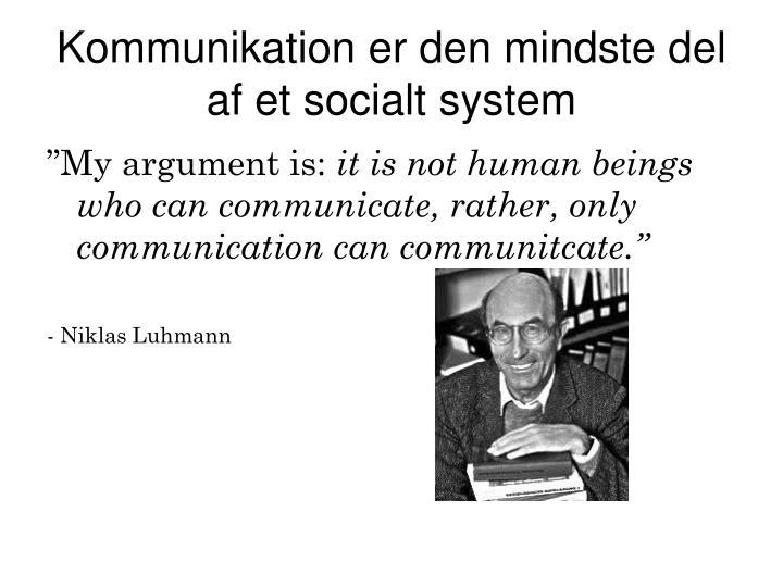 Kommunikation er den mindste del af et socialt system