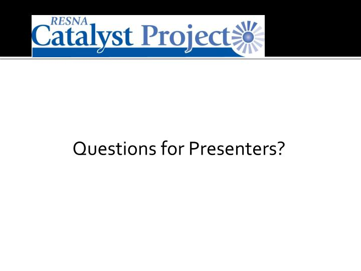 Questions for Presenters?