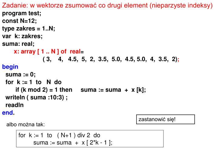 Zadanie: w wektorze zsumować co drugi element (nieparzyste indeksy)