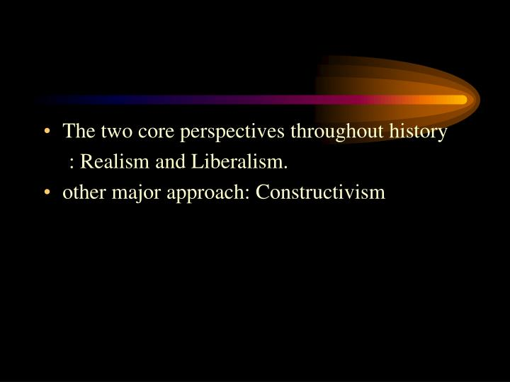 The two core perspectives throughout history