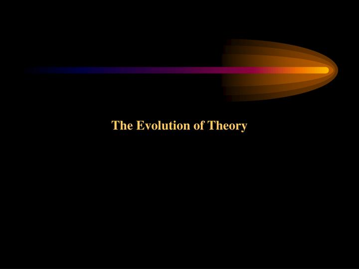 The Evolution of Theory