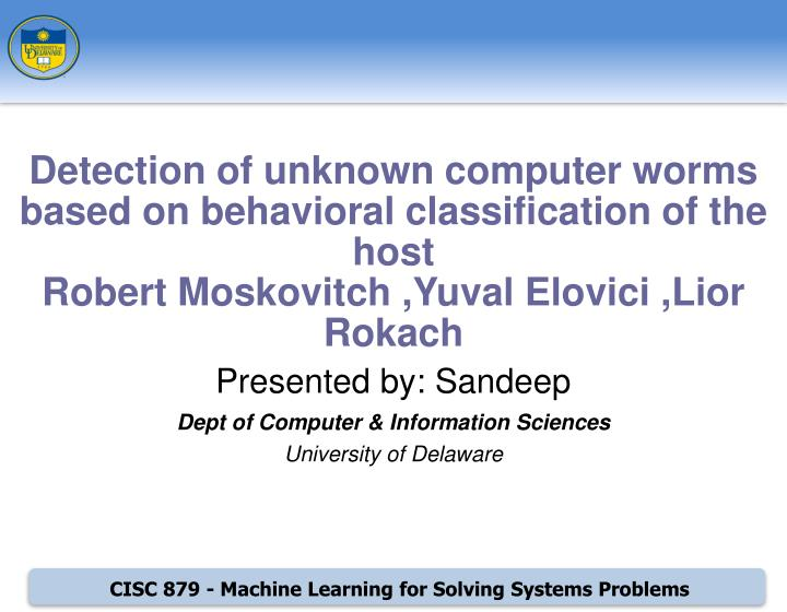 Presented by sandeep dept of computer information sciences university of delaware