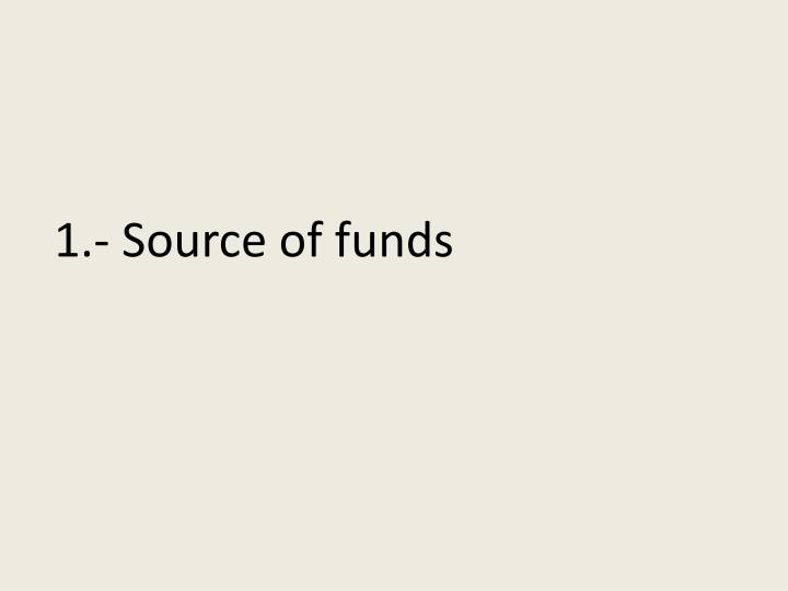 1.- Source of funds