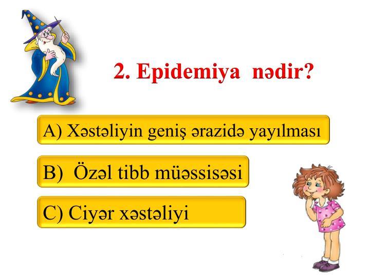 2. Epidemiya  ndir?