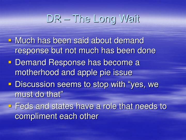 DR – The Long Wait