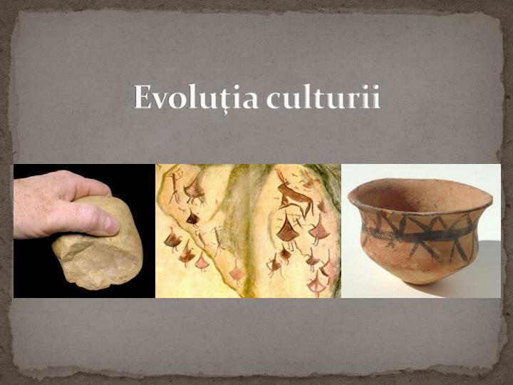 Evoluţia culturii