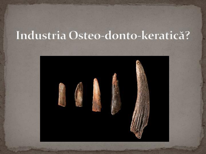 Industria Osteo-donto-keratică?