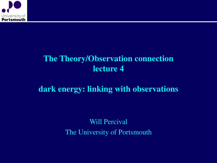 The theory observation connection lecture 4 dark energy linking with observations