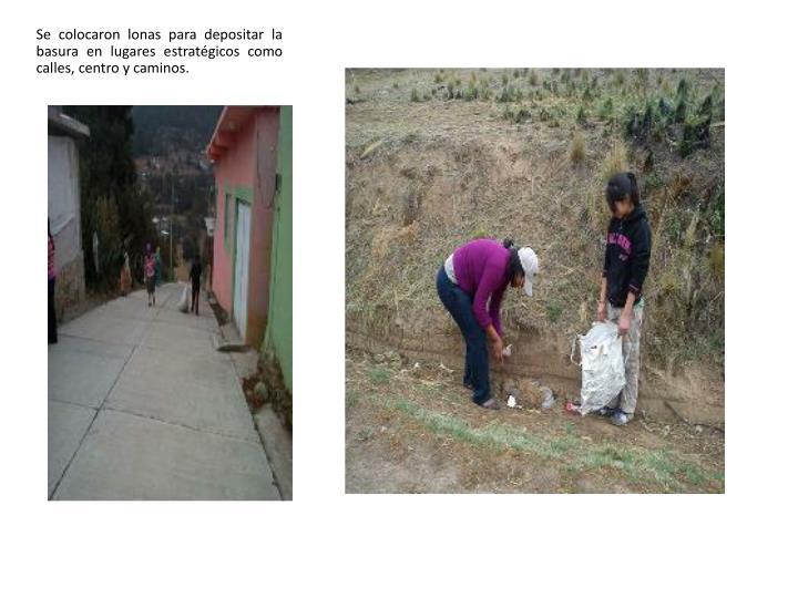 Se colocaron lonas para depositar la basura en lugares estratégicos como calles, centro y caminos.