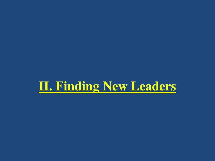 II. Finding New Leaders