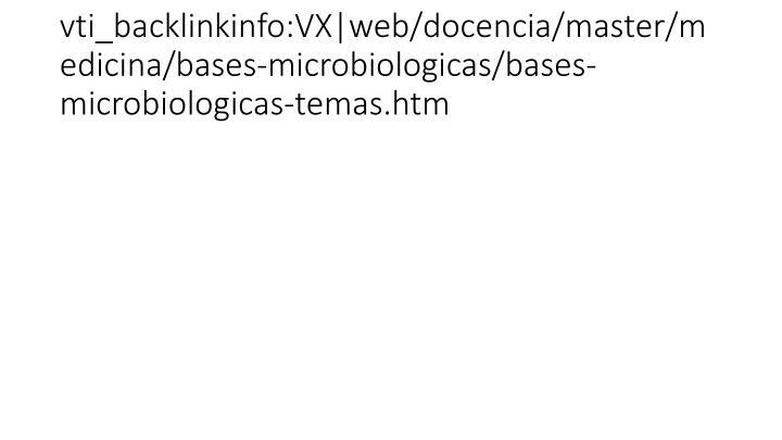 vti_backlinkinfo:VX|web/docencia/master/medicina/bases-microbiologicas/bases-microbiologicas-temas.htm