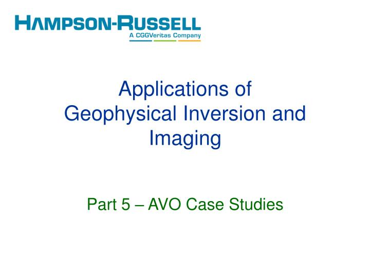 Applications of geophysical inversion and imaging part 5 avo case studies