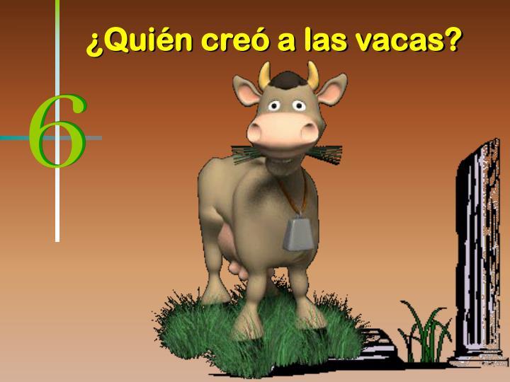 ¿Quién creó a las vacas?