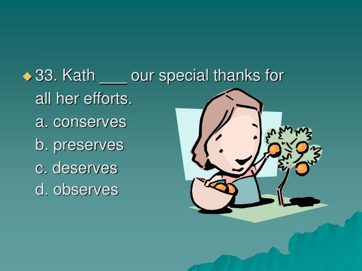 33. Kath ___ our special thanks for