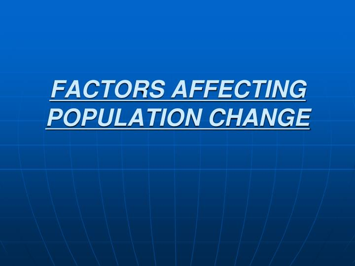 FACTORS AFFECTING POPULATION CHANGE