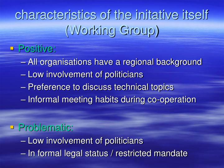 characteristics of the initative itself (Working Group)